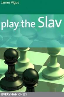 Play the Slav - James Vigus