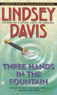 Three Hands in the Fountain (Marcus Didius Falco Mysteries) - Lindsey Davis