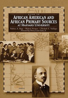 Guide To African American And African Primary Sources At Harvard University: - Barbara A. Burg, Richard Newman
