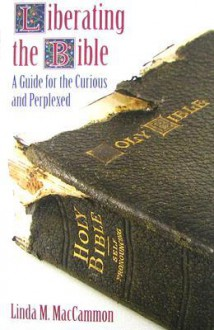 Liberating the Bible: A Guide for the Curious and Perplexed - Linda M. MacCammon