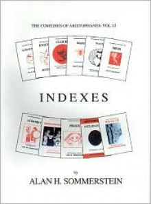 Indexes (The Comedies of Aristophanes, Vol. 12) - Alan H. Sommerstein