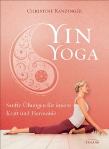 Yin Yoga: Sanfte Übungen für innere Kraft und Harmonie. Mit einem Vorwort von Dr. Robert Schleip. (German Edition) - Christine Ranzinger