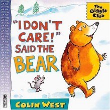 I Don't Care! Said the Bear (Giggle Club) - Colin West