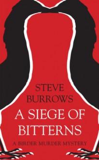 A Siege of Bitterns: A Birder Murder Mystery - Steve Burrows