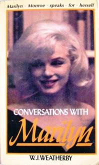 Conversations with Marilyn: Portrait of Marilyn Monroe - Marilyn Monroe, William John Weatherby