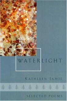 Waterlight: Selected Poems - Kathleen Jamie