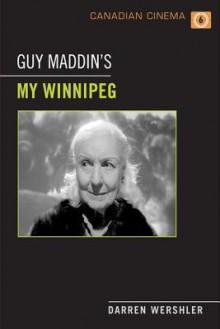 Guy Maddin's My Winnipeg - Darren Wershler