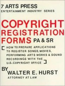 Copyright Registration Forms Pa and Sr: How to Prepare Applications to Register Songs, Movies, Performing Arts Works and Sound Recordings With the U. - Walter E. Hurst