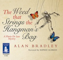 The Weed That Strings the Hangman's Bag (A Flavia de Luce Mystery #2) - Alan Bradley, Sophie Aldred