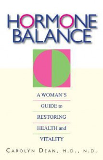 Hormone Balance: A Woman's Guide To Restoring Health And Vitality - Carolyn Dean