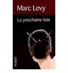 La prochaine fois - Marc Levy
