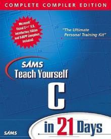 Sams Teach Yourself C in 21 Days, Complete Compiler Edition, Version 2.0 - Bradley L. Jones, Peter Aitken