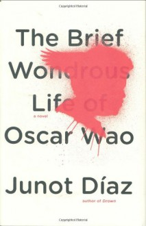 The Brief Wondrous Life of Oscar Wao - Junot Diaz