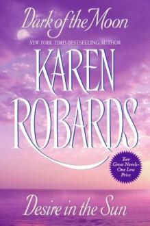 Dark of the Moon / Desire in the Sun - Karen Robards