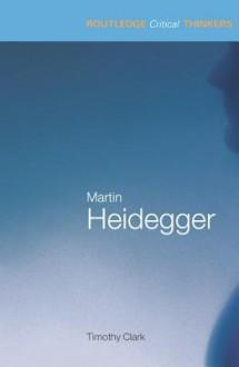 Martin Heidegger - Timothy Clark