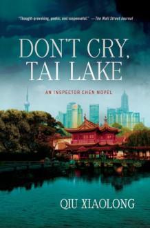 Don't Cry, Tai Lake: An Inspector Chen Novel - Qiu Xiaolong