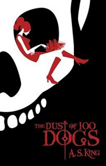 The Dust of 100 Dogs   [DUST OF 100 DOGS] [Paperback] - A. S.'(Author) King