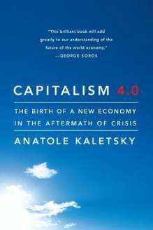Capitalism 4.0: The Birth of a New Economy in the Aftermath of Crisis - Anatole Kaletsky