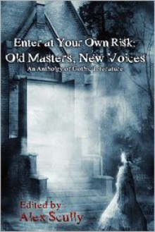 Enter At Your Own Risk: Old Masters, New Voices - Alex Scully, Carole Gill, Ed Medina, Joshua Skye, John Karr, Ambrose Bierce, Bram Stoker, B.E. Scully, Robbie Anderson, David Thomas, Edgar Allan Poe, Mari Adkins, H.P. Lovecraft, Nicky Peacock, Benjamin Sperduto, A.A. Garrison