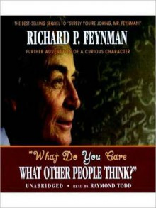 What Do You Care What Other People Think?: Further Adventures of a Curious Character (Audio) - Richard P. Feynman, Dan Cashman