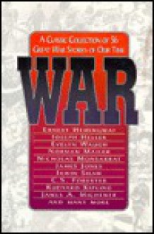 War: A Classic Collection of 56 Great War Stories of Our Time - Jon E. Lewis