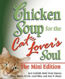 Chicken Soup for the Cat Lover's Soul, Mini Edition (Chicken Soup) - Jack Canfield, Mark Victor Hansen, Marty Becker