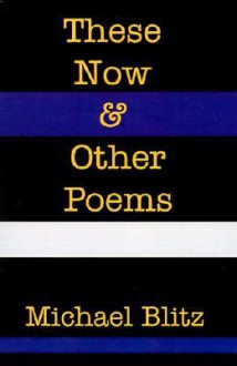 These Now & Other Poems - Michael Blitz