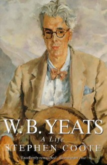 W B Yeats: A Life - Stephen Coote