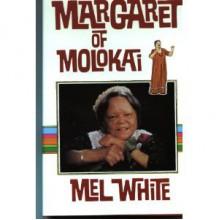 Margaret of Molokai - Mel White