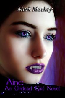 Aine: An Undead Girl Novel - Mark Mackey