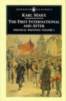 The First International and After: Political Writings 3 - Karl Marx, David Fernbach