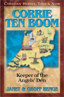 Corrie Ten Boom: Keeper of the Angels' Den - Geoff Benge, Janet Benge