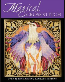 Magical Cross Stitch: Over 25 Enchanting Fantasy Designs - Claire Crompton, Joan Elliott, Ursula Michael, Joanne Sanderson
