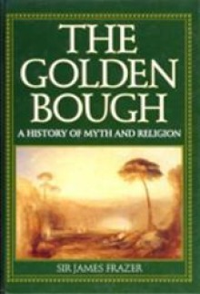 The Golden Bough: A History Of Myth And Religion - James George Frazer