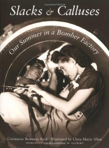 Slacks and Calluses: Our Summer in a Bomber Factory - Constance Bowman Reid, Sandra M. Gilbert, Clara Marie Allen
