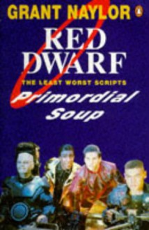 Primordial Soup: The Least Worst Scripts - Grant Naylor, Rob Grant, Doug Naylor