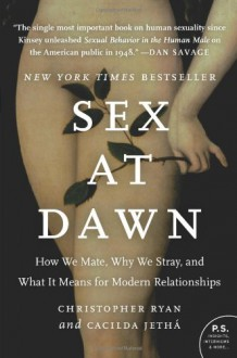 Sex at Dawn: How We Mate, Why We Stray & What It Means for Modern Relationships - Christopher Ryan, Cacilda Jethá
