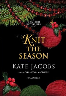 Knit the Season: A Friday Night Knitting Club Novel (Audio) - Kate Jacobs