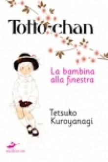 Totto-Chan: la bambina alla finestra - Tetsuko Kuroyanagi, Simona Brogli, Lorenza Canepa