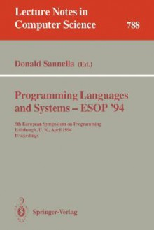 Programming Languages and Systems - ESOP '94: 5th European Symposium on Programming, Edinburgh, U.K., April 11 - 13, 1994. Proceedings - Donald Sannella