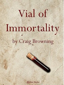 Vial of Immortality - Craig Browning, Rog Phillips, Rog Philips