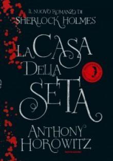 La Casa della Seta - Anthony Horowitz, Manuela Faimali
