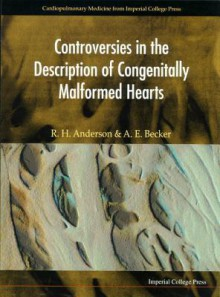 Controversies In The Description Of Congenitally Malformed Hearts - Robert H. Anderson, Anton Becker