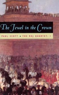 The Raj Quartet, Volume 1: The Jewel in the Crown: The Jewel in the Crown Vol 1 (Phoenix Fiction) - Paul Scott