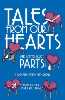 Tales from Our Hearts and Other Body Parts: Women's Health Anthology - Marilyn Cugel