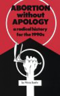 Abortion without Apology: A Radical History for the 1990s - Ninia Baehr