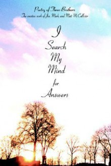 I Search My Mind for Answers: Poetry of Three Brothers - Matt McCallister