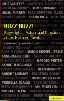 Buzz Buzz! Playwrights, Actors and Directors at the National Theatre - Jonathan Croall