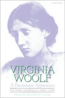 A Passionate Apprentice: The Early Journals, 1897-1909 - Virginia Woolf