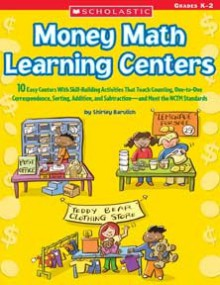 Money Math Learning Centers: 10 Easy Centers With Skill-Building Activities That Teach Counting, One-to-One Correspondence, Sorting, Addition, and Subtraction-and Meet the NCTM Standards - Shirley Barulich